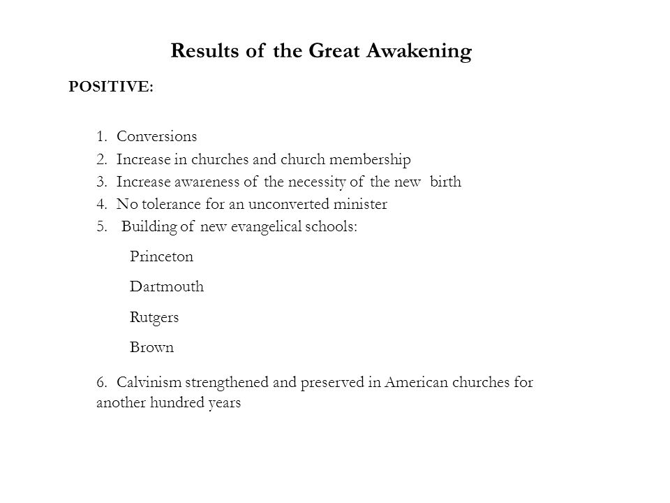 Results of the Great Awakening 1.Conversions 2. Increase in churches and church membership 3.