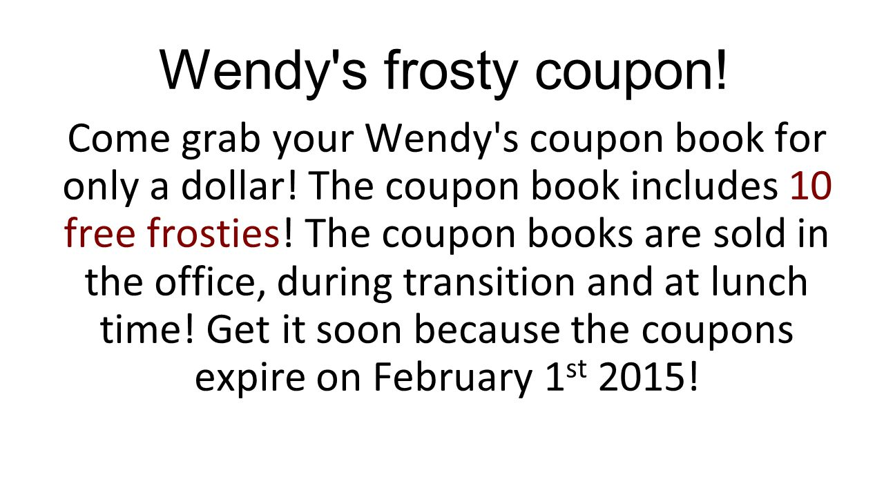Wendy s frosty coupon. Come grab your Wendy s coupon book for only a dollar.