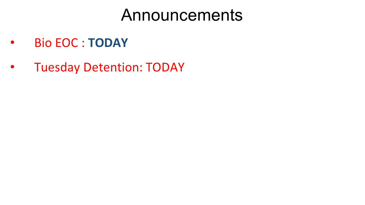 Bio EOC : TODAY Tuesday Detention: TODAY Announcements