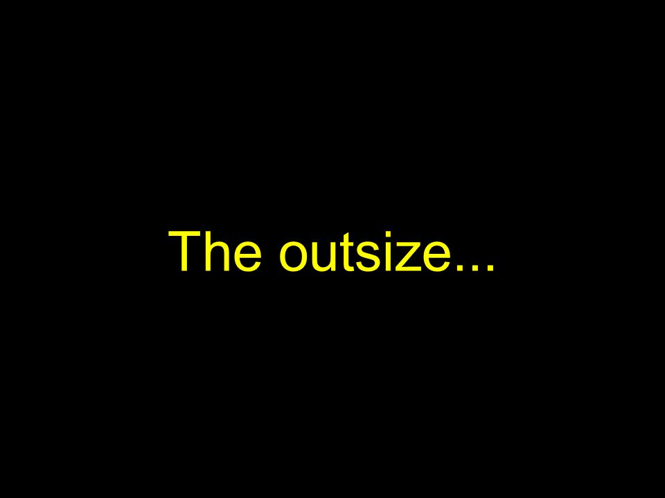 The outsize...