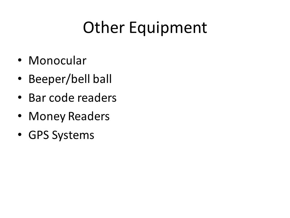 Other Equipment Monocular Beeper/bell ball Bar code readers Money Readers GPS Systems