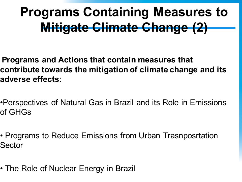 Programs Containing Measures to Mitigate Climate Change (2) Programs and Actions that contain measures that contribute towards the mitigation of climate change and its adverse effects: Perspectives of Natural Gas in Brazil and its Role in Emissions of GHGs Programs to Reduce Emissions from Urban Trasnposrtation Sector The Role of Nuclear Energy in Brazil