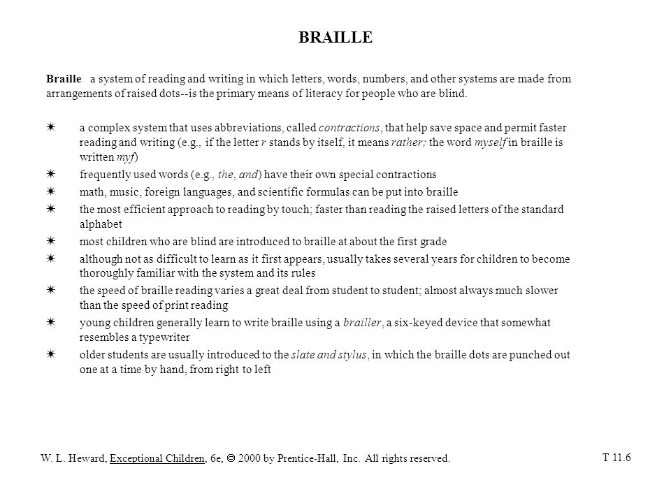 BRAILLE Braille a system of reading and writing in which letters, words, numbers, and other systems are made from arrangements of raised dots--is the primary means of literacy for people who are blind.