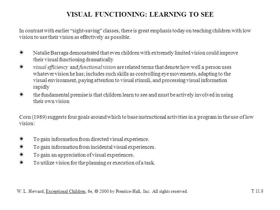 VISUAL FUNCTIONING: LEARNING TO SEE In contrast with earlier sight-saving classes, there is great emphasis today on teaching children with low vision to use their vision as effectively as possible.
