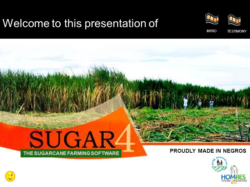 Welcome to this presentation of THE SUGARCANE FARMING SOFTWARE INTRO TESTIMONY PROUDLY MADE IN NEGROS