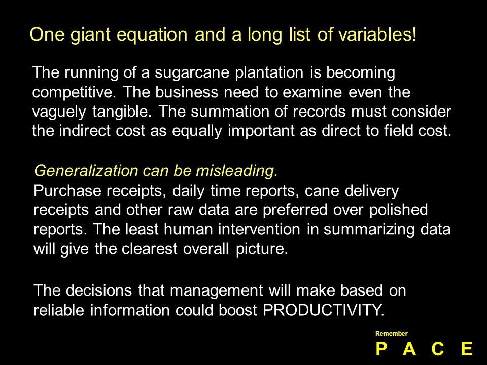 One giant equation and a long list of variables! Generalization can be misleading. Purchase receipts, daily time reports, cane delivery receipts and o