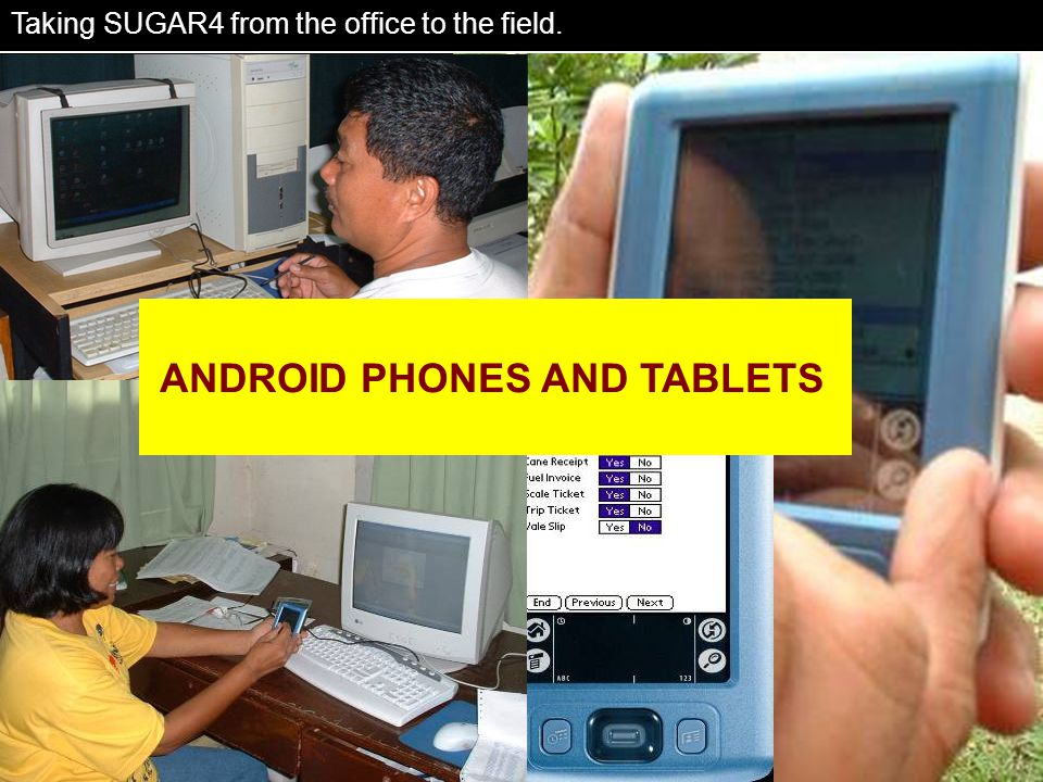 Portability Taking SUGAR4 from the office to the field. ANDROID PHONES AND TABLETS