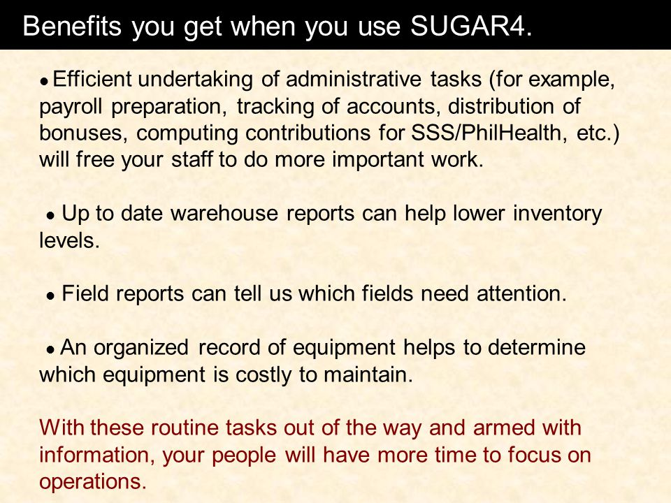 Benefits using SUGAR4 Efficient undertaking of administrative tasks (for example, payroll preparation, tracking of accounts, distribution of bonuses,