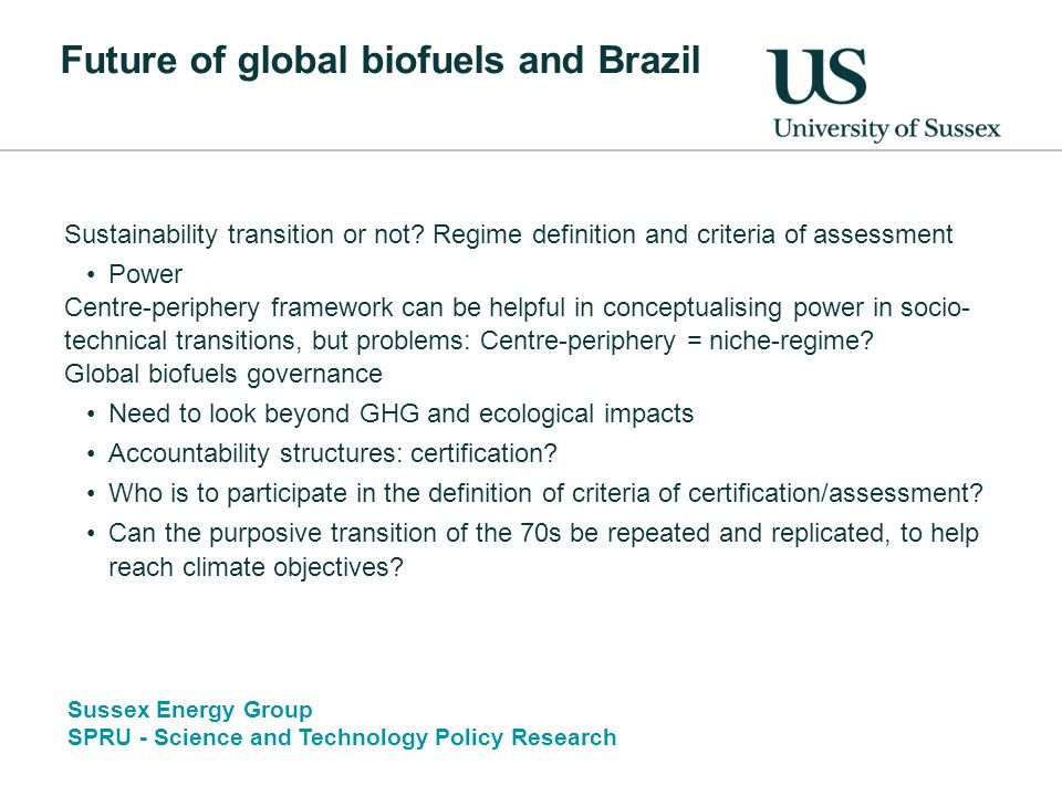 Sussex Energy Group SPRU - Science and Technology Policy Research Future of global biofuels and Brazil Sustainability transition or not.