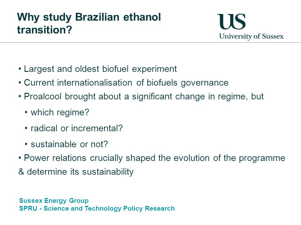 Sussex Energy Group SPRU - Science and Technology Policy Research Why study Brazilian ethanol transition.