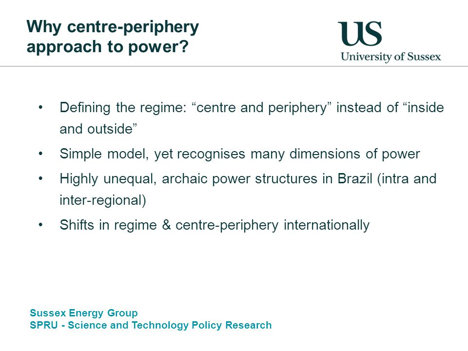 Sussex Energy Group SPRU - Science and Technology Policy Research Why centre-periphery approach to power.