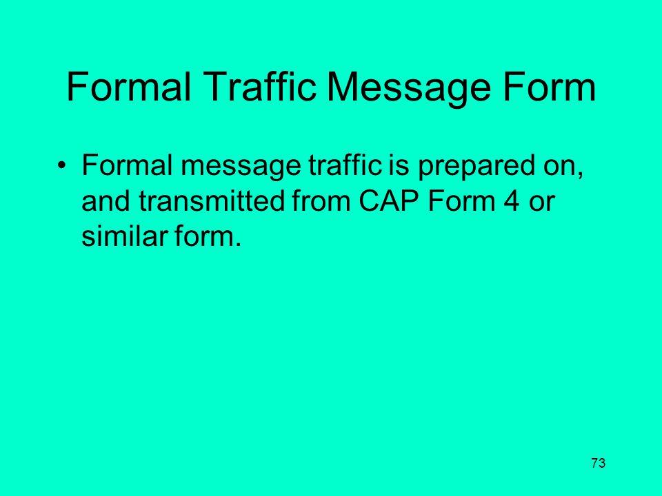72 Message Traffic Categories of Traffic –Formal Traffic –Administrative Traffic –Informal Traffic