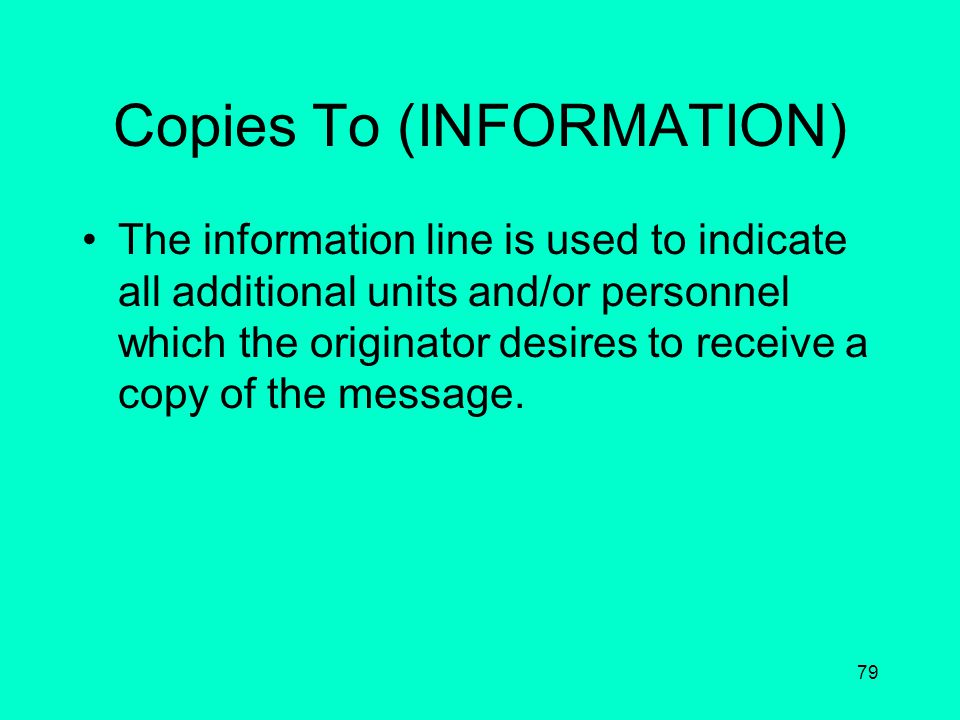 78 Addressee (TO) This indicates the unit and name and/or office symbol of the addressee. Example –To: All Units, TNWG
