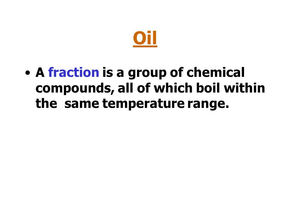 Oil Crude oil is a mixture of chemical compounds (mainly hydrocarbons) which can be to split it into fractions.