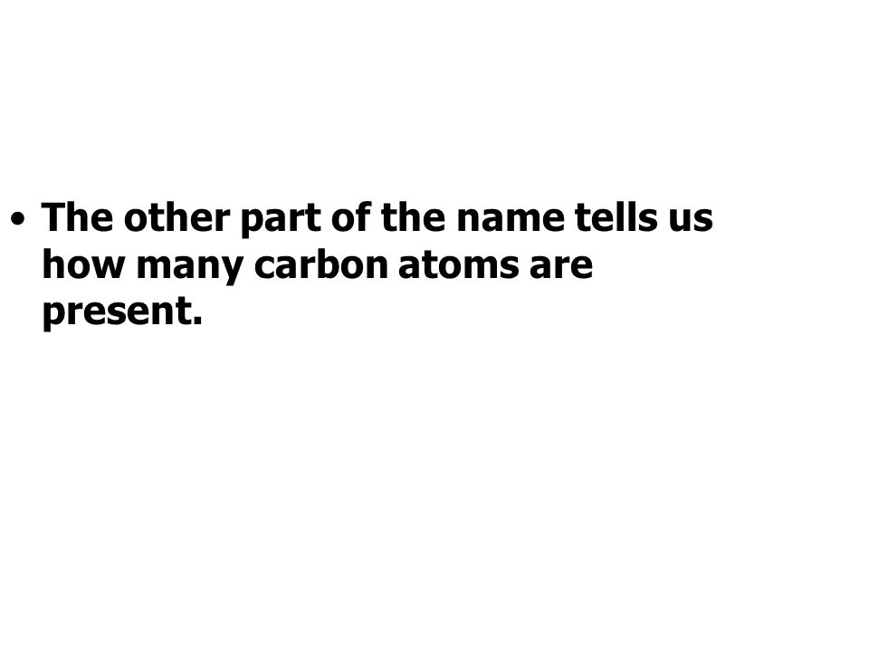 The other part of the name tells us how many carbon atoms are present.