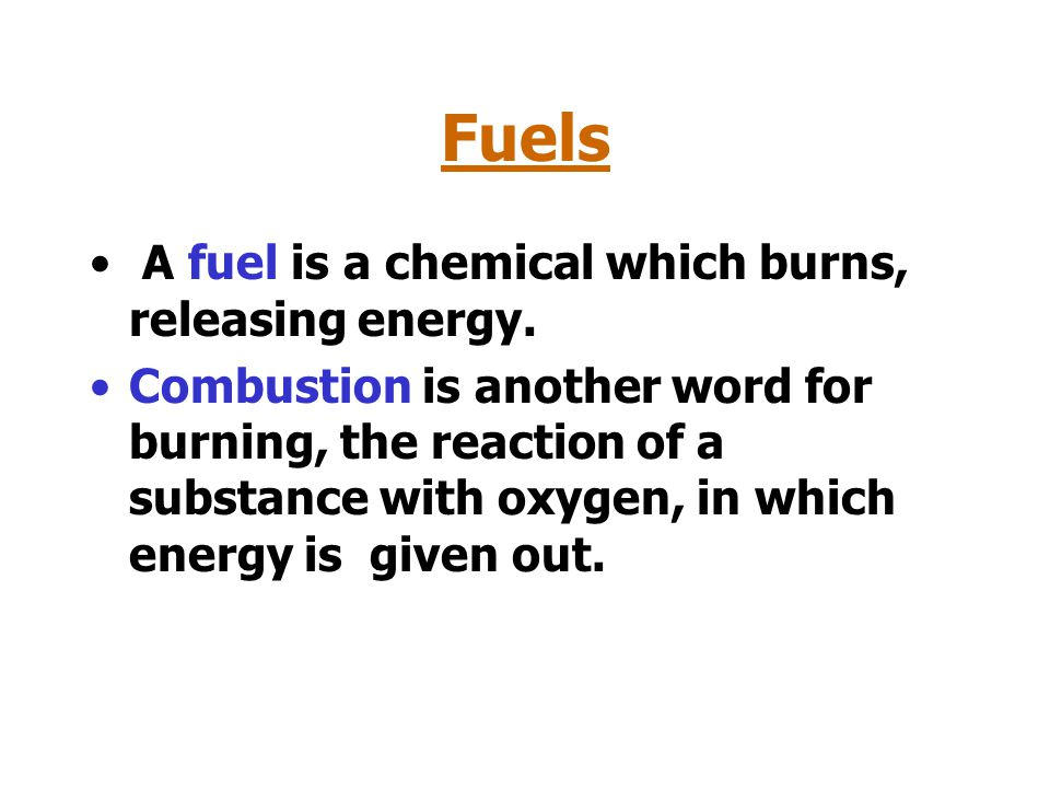 A fuel is a chemical which burns, releasing energy.