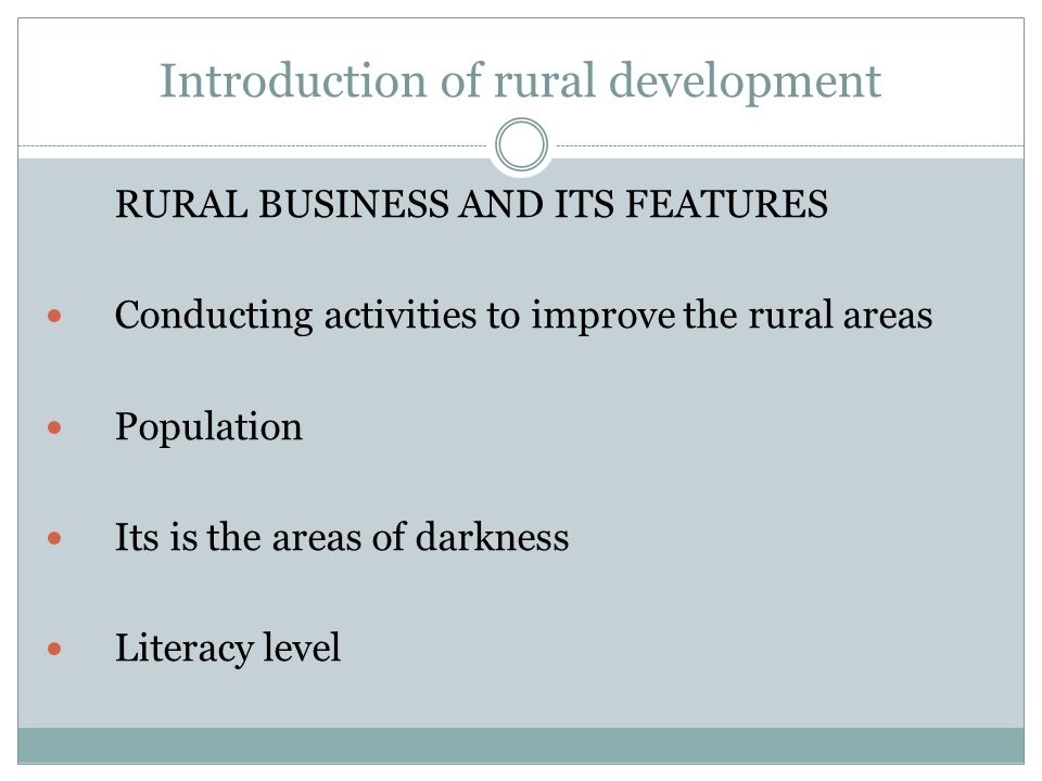 Introduction of rural development RURAL BUSINESS AND ITS FEATURES Conducting activities to improve the rural areas Population Its is the areas of dark