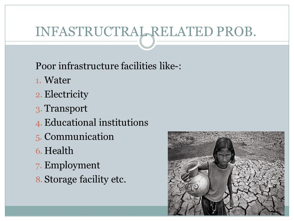 INFASTRUCTRAL RELATED PROB. Poor infrastructure facilities like-: 1. Water 2. Electricity 3. Transport 4. Educational institutions 5. Communication 6.