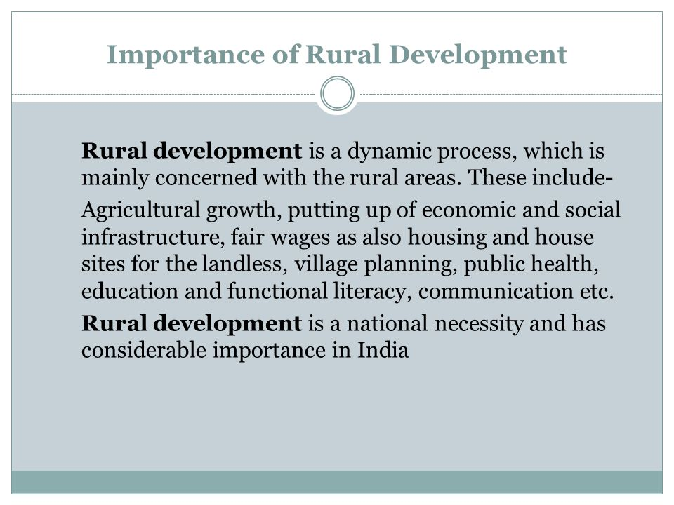 Importance of Rural Development Rural development is a dynamic process, which is mainly concerned with the rural areas. These include- Agricultural gr