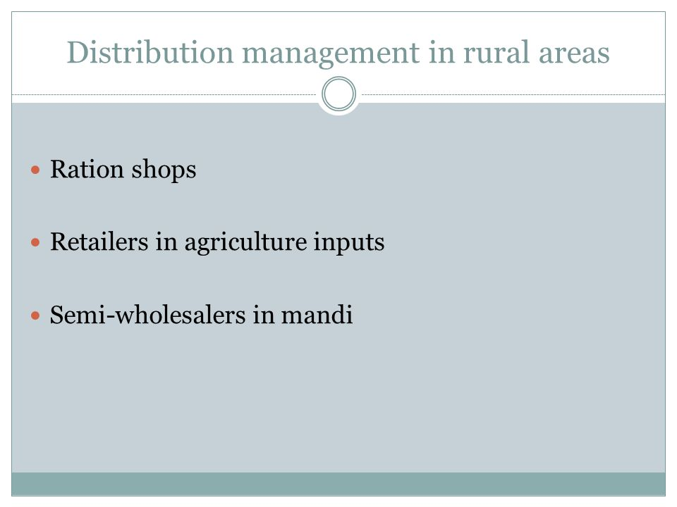 Distribution management in rural areas Ration shops Retailers in agriculture inputs Semi-wholesalers in mandi