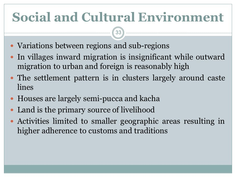 Social and Cultural Environment Variations between regions and sub-regions In villages inward migration is insignificant while outward migration to ur