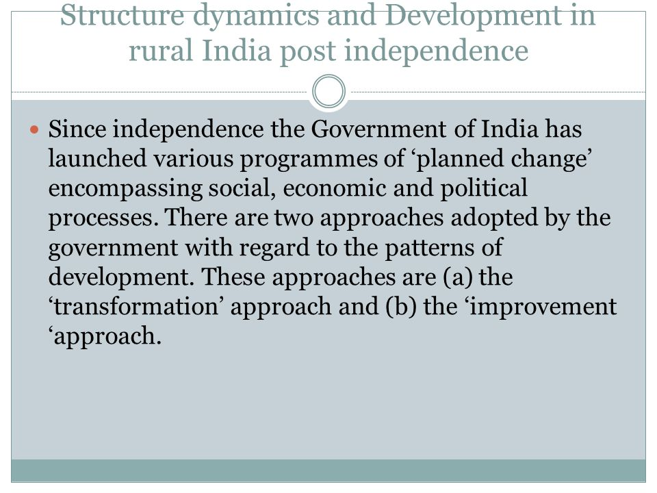 Structure dynamics and Development in rural India post independence Since independence the Government of India has launched various programmes of 'pla