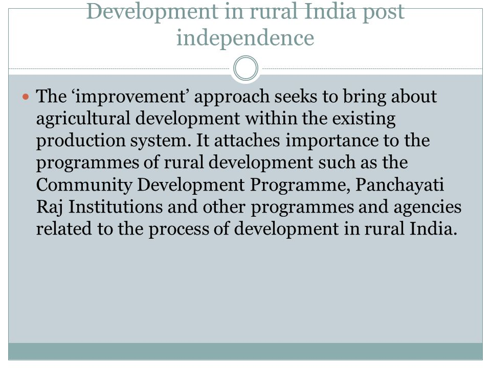 Development in rural India post independence The 'improvement' approach seeks to bring about agricultural development within the existing production s