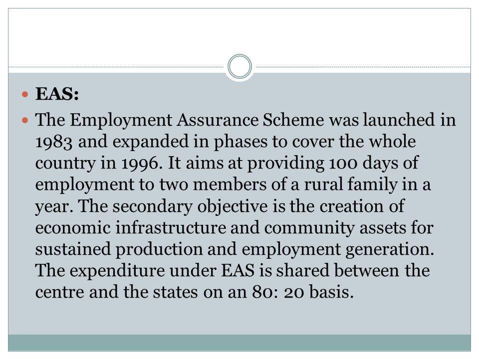 EAS: The Employment Assurance Scheme was launched in 1983 and expanded in phases to cover the whole country in 1996. It aims at providing 100 days of