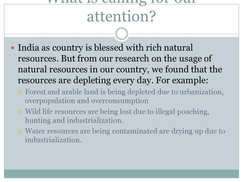What is calling for our attention? India as country is blessed with rich natural resources. But from our research on the usage of natural resources in