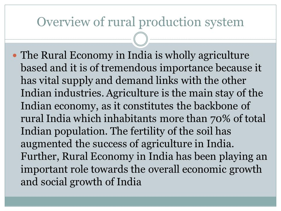 Overview of rural production system The Rural Economy in India is wholly agriculture based and it is of tremendous importance because it has vital sup
