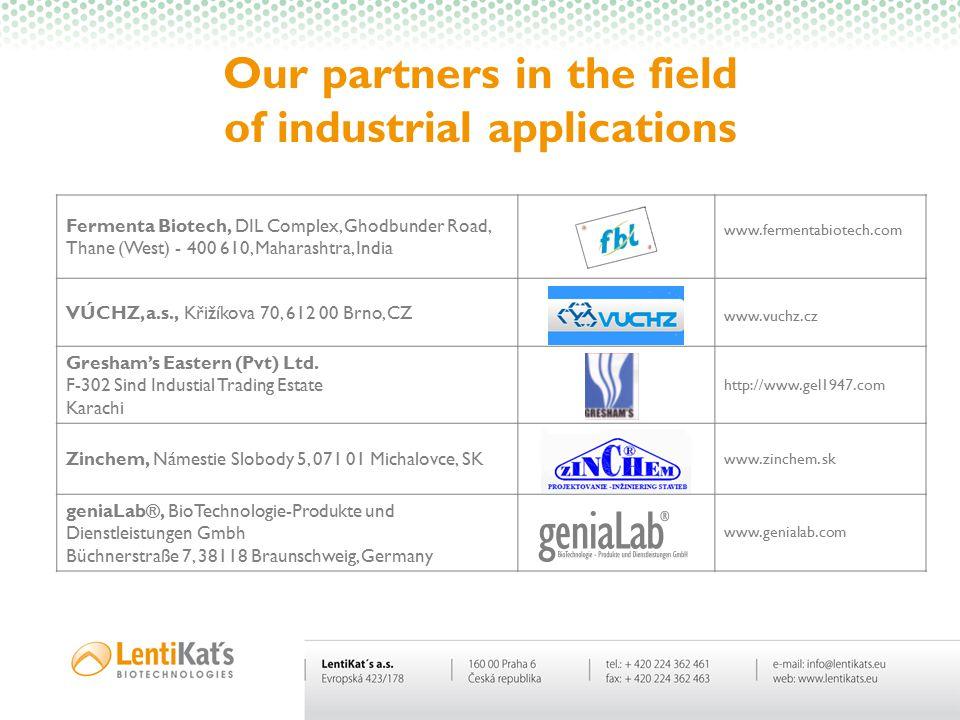 Our partners in the field of industrial applications Fermenta Biotech, DIL Complex, Ghodbunder Road, Thane (West) - 400 610, Maharashtra, India www.fermentabiotech.com VÚCHZ, a.s., Křižíkova 70, 612 00 Brno, CZ www.vuchz.cz Gresham's Eastern (Pvt) Ltd.