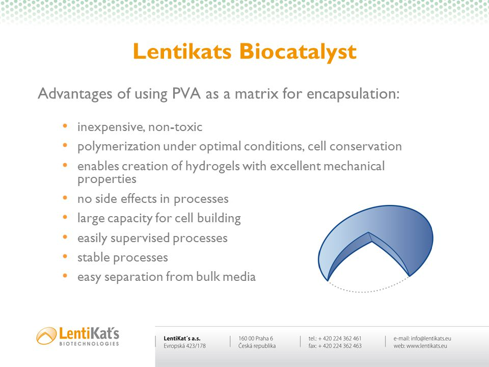 Lentikats Biocatalyst Advantages of using PVA as a matrix for encapsulation: inexpensive, non-toxic polymerization under optimal conditions, cell cons
