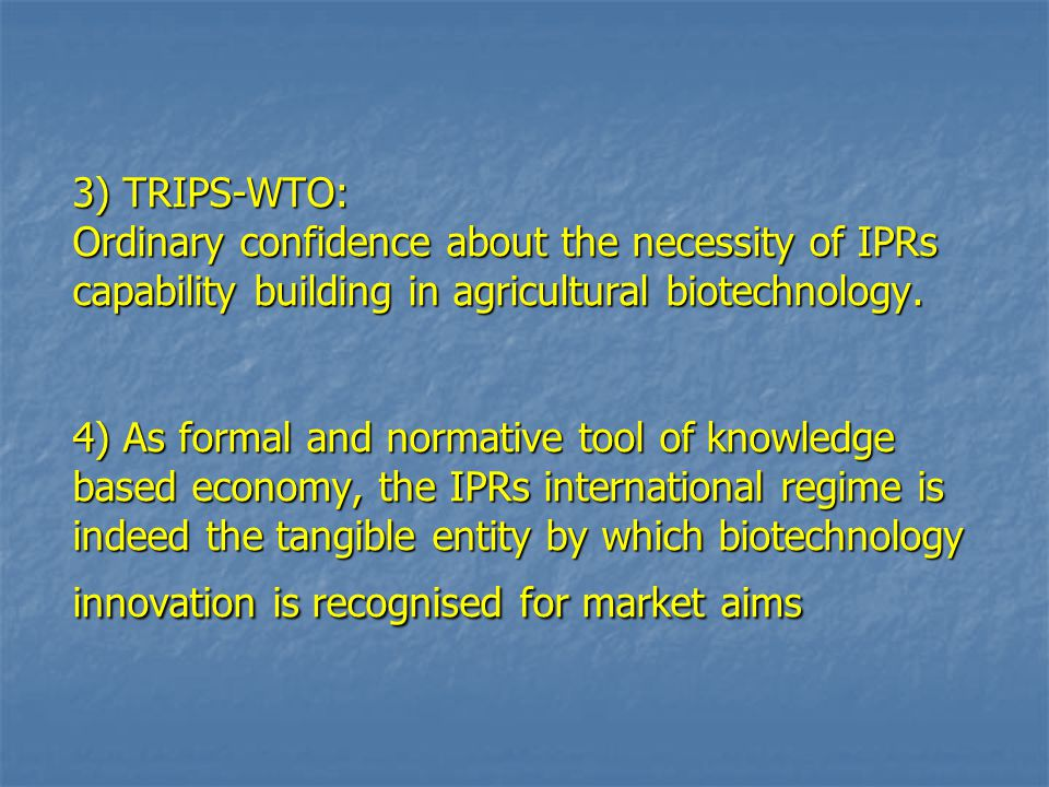 3) TRIPS-WTO: Ordinary confidence about the necessity of IPRs capability building in agricultural biotechnology.
