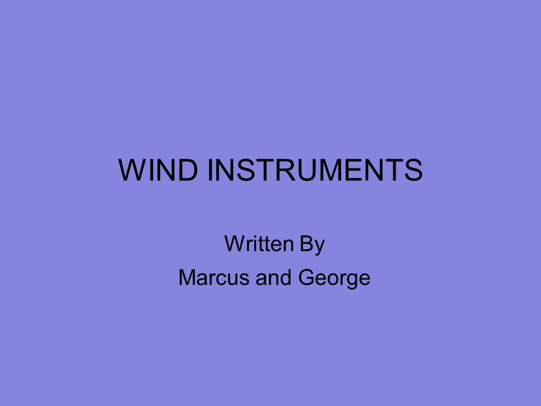WIND INSTRUMENTS Written By Marcus and George