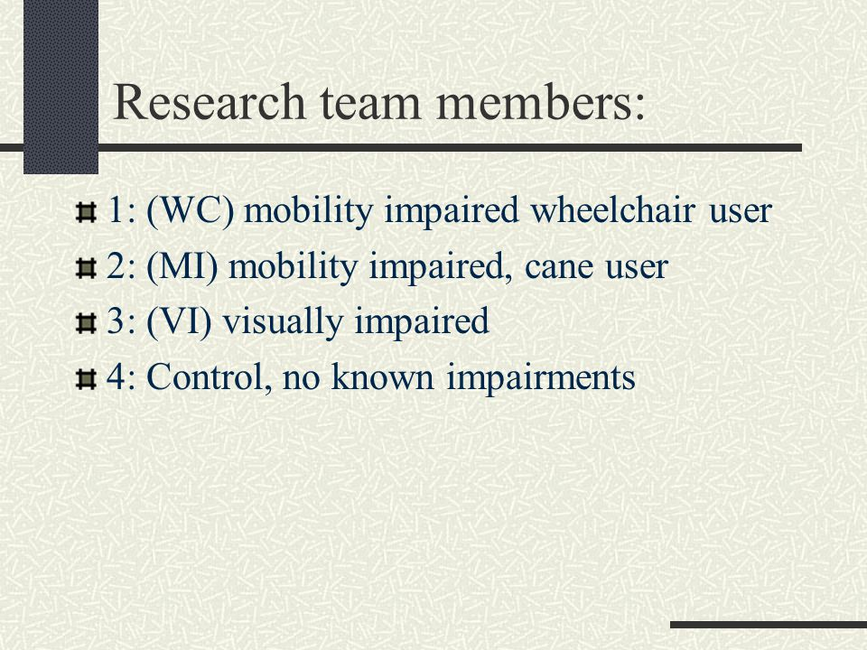 Research team members: 1: (WC) mobility impaired wheelchair user 2: (MI) mobility impaired, cane user 3: (VI) visually impaired 4: Control, no known impairments