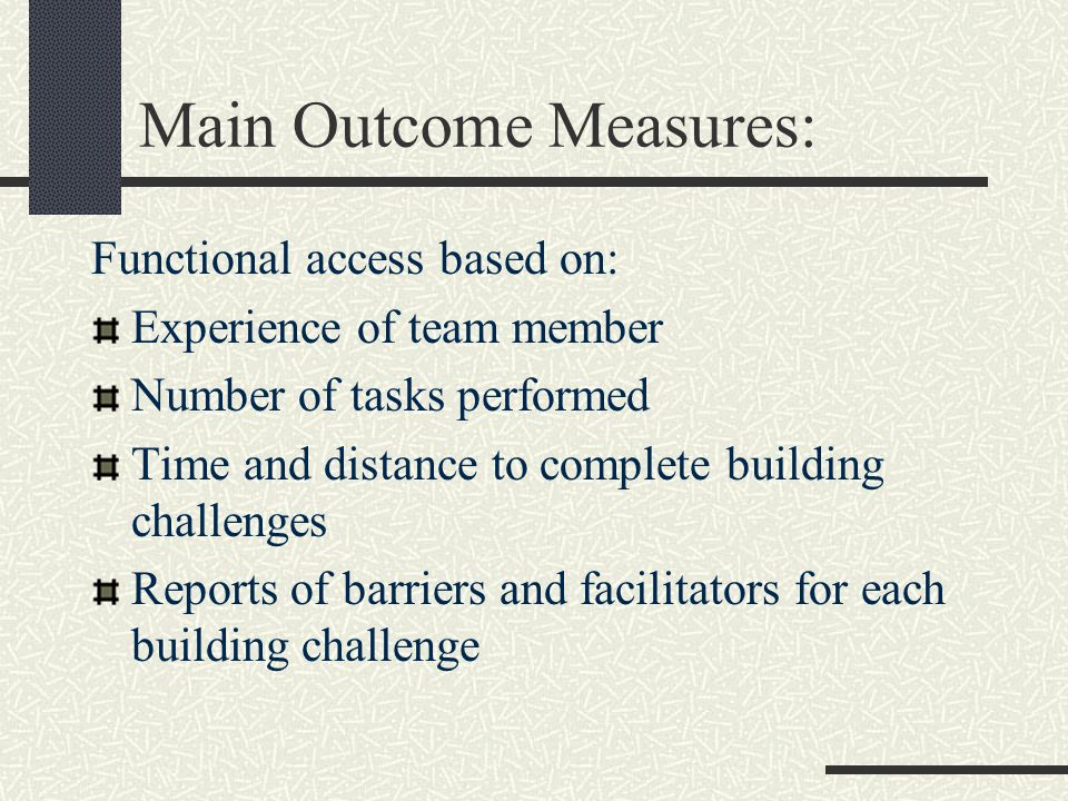 Main Outcome Measures: Functional access based on: Experience of team member Number of tasks performed Time and distance to complete building challenges Reports of barriers and facilitators for each building challenge