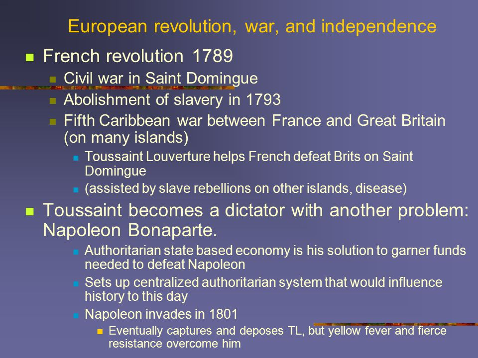 European revolution, war, and independence French revolution 1789 Civil war in Saint Domingue Abolishment of slavery in 1793 Fifth Caribbean war betwe