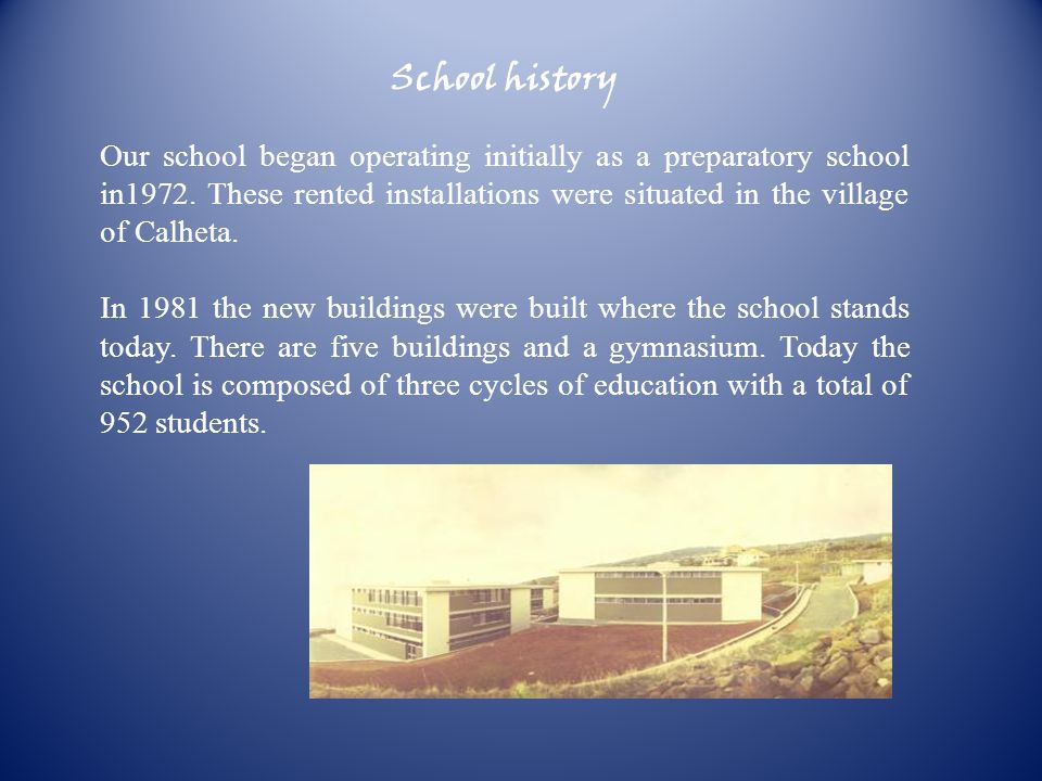 School history Our school began operating initially as a preparatory school in1972.