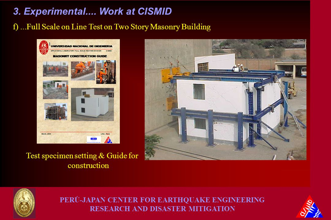 PERÚ-JAPAN CENTER FOR EARTHQUAKE ENGINEERING RESEARCH AND DISASTER MITIGATION f)...Full Scale on Line Test on Two Story Masonry Building 3.