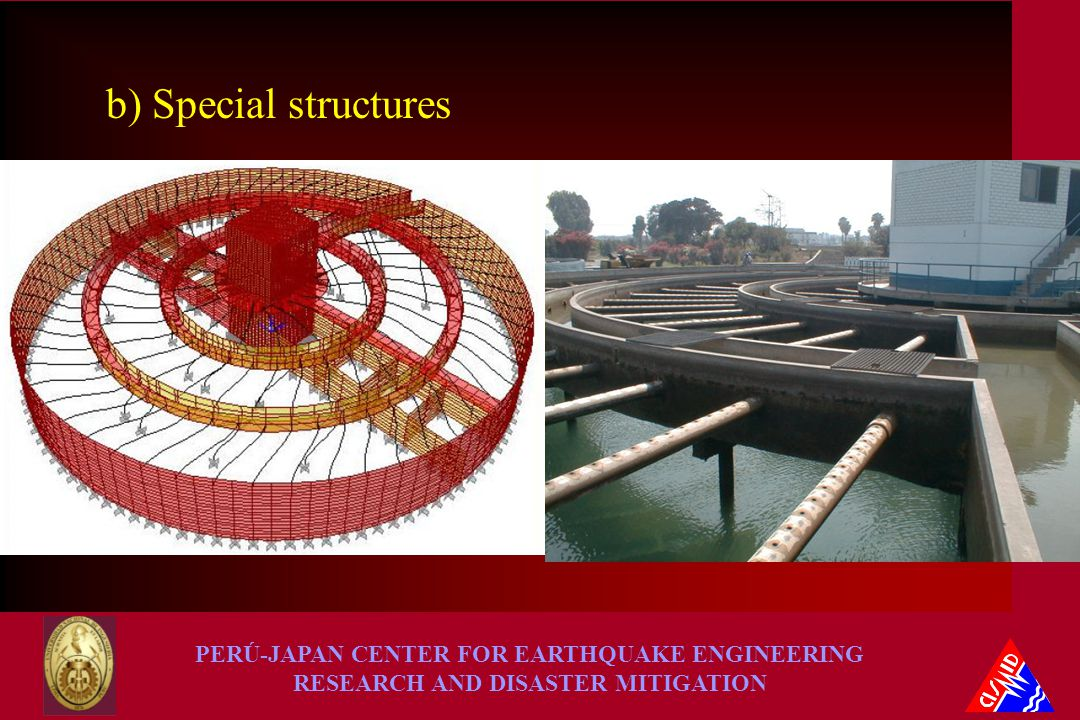 PERÚ-JAPAN CENTER FOR EARTHQUAKE ENGINEERING RESEARCH AND DISASTER MITIGATION b) Special structures