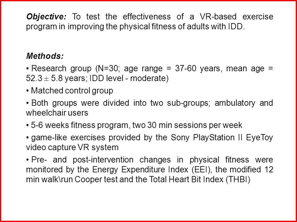 Objective: To test the effectiveness of a VR-based exercise program in improving the physical fitness of adults with IDD.