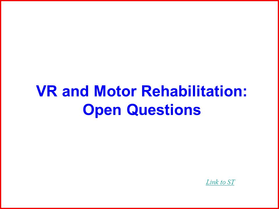 VR and Motor Rehabilitation: Open Questions Link to ST