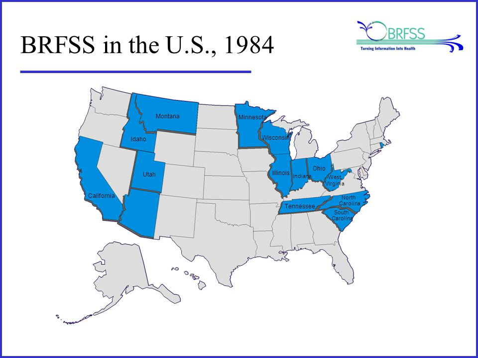 BRFSS in the U.S., 1984 California Utah Idaho Montana Minnesota Wisconsin Illinois Indiana Ohio Tennessee North Carolina South Carolina West Virginia Rhode Island