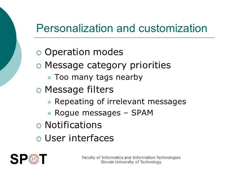 Faculty of Informatics and Information Technologies Slovak University of Technology Personalization and customization  Operation modes  Message category priorities Too many tags nearby  Message filters Repeating of irrelevant messages Rogue messages – SPAM  Notifications  User interfaces