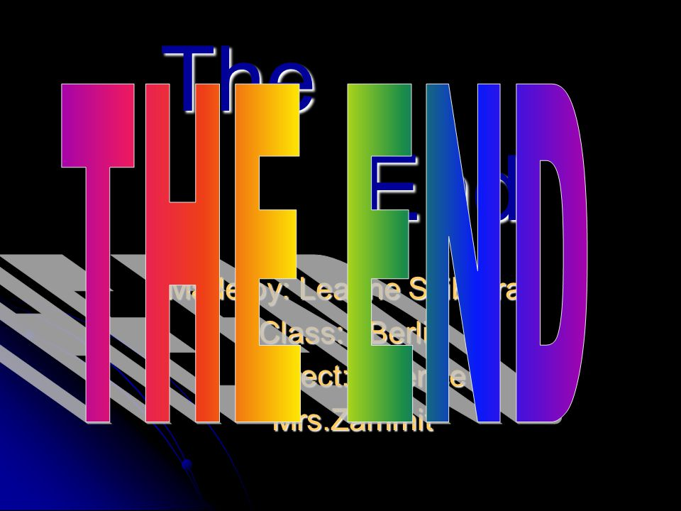 The End Made by: Leanne Sciberras Class: 1Berlin Subject: Science Mrs.Zammit