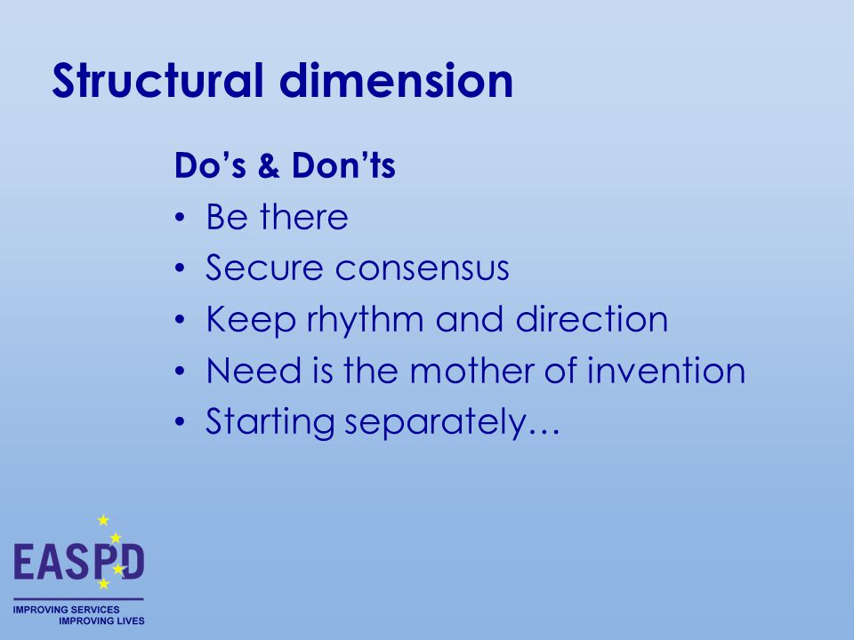 Do's & Don'ts Be there Secure consensus Keep rhythm and direction Need is the mother of invention Starting separately… Structural dimension