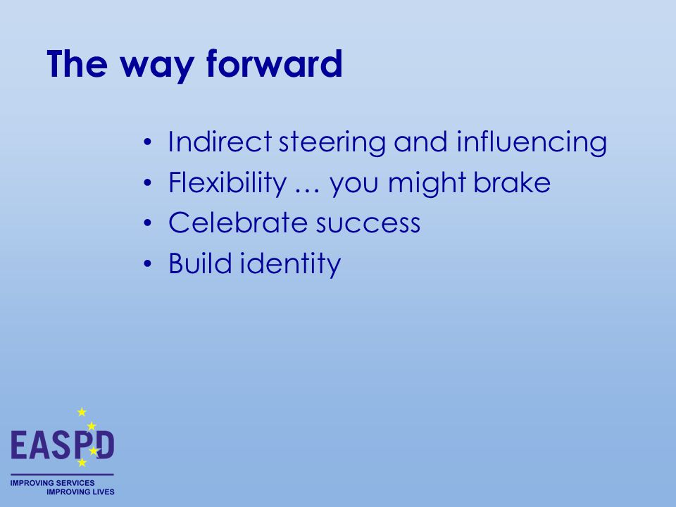 Indirect steering and influencing Flexibility … you might brake Celebrate success Build identity The way forward