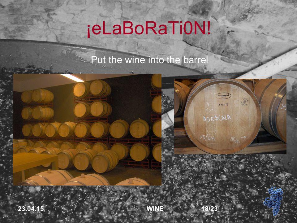 23.04.15 WINE 18/23 ¡eLaBoRaTi0N! Put the wine into the barrel