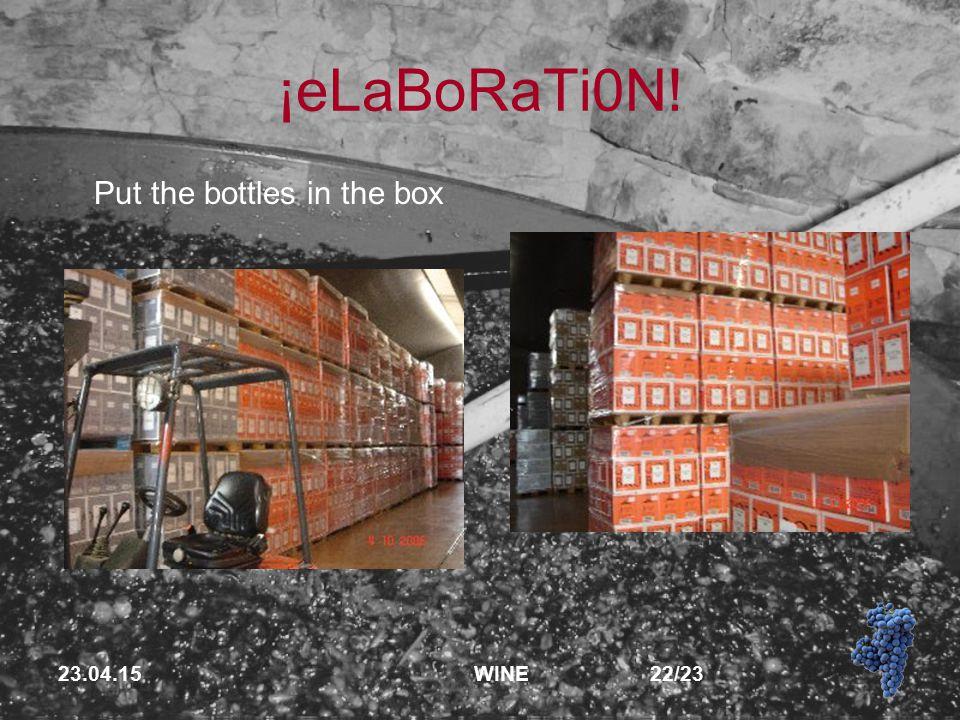 23.04.15 WINE 22/23 ¡eLaBoRaTi0N! Put the bottles in the box