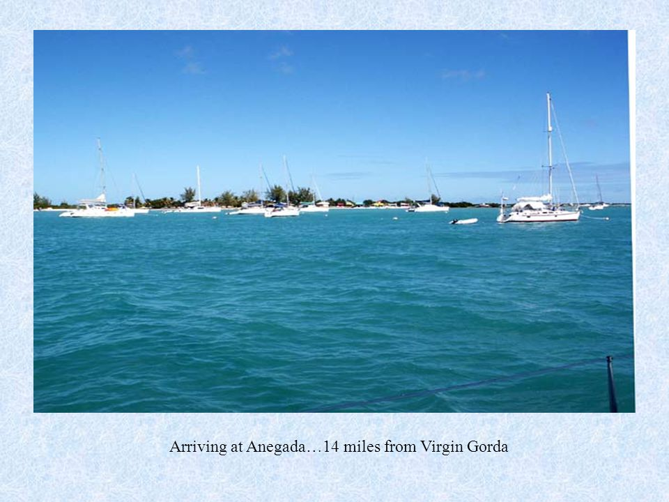 Arriving at Anegada…14 miles from Virgin Gorda